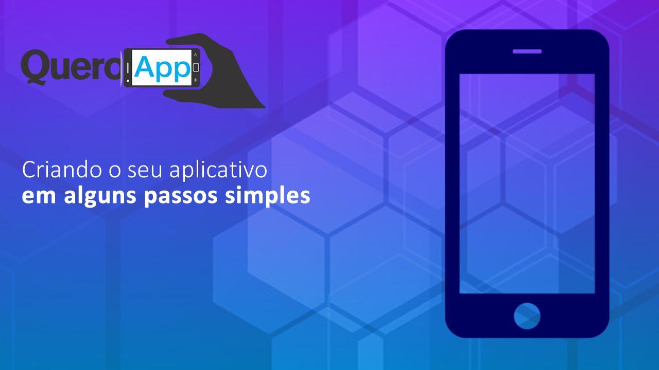 Criando o seu primeiro App em até 4 passos simples