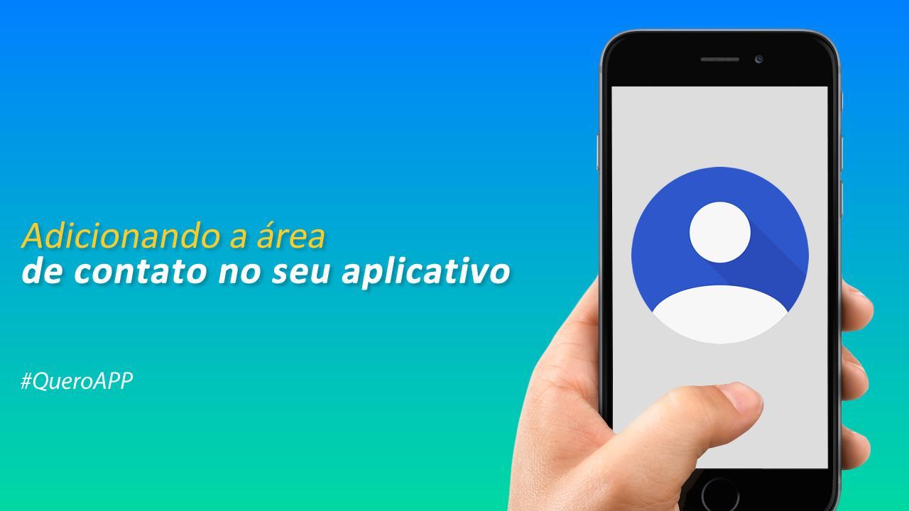 """Adicionando a """"área de contato"""" no seu aplicativo"""