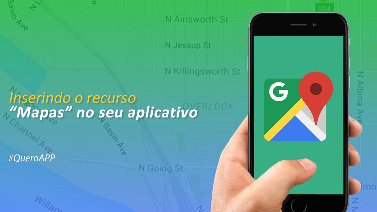 """Inserindo o recurso """"Mapas"""" no seu aplicativo"""